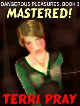 Mastered! [Dangerous Pleasures #3]