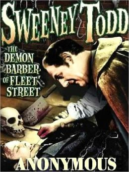 Sweeney Todd: The Demon Barber of Fleet Street--The Victorian Classic Based on a True Story