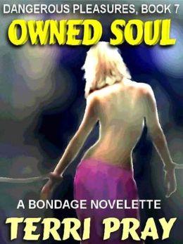 Owned Soul: A Bondage Novelette [Dangerous Pleasures 7]