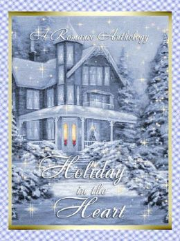 Holiday in the Heart: A Romance Anthology