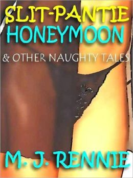 Slit-Pantie Honeymoon and Other Naughty Tales