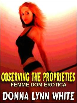 Observing the Proprieties and Other Femdom Erotica