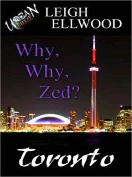 Why, Why, Zed?