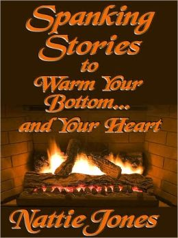 Spanking Stories to Warm Your Bottom (...and Your Heart)