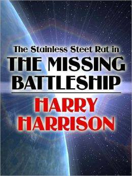 The Stainless Steel Rat in the Missing Battleship (Stainless Steel Rat Series)