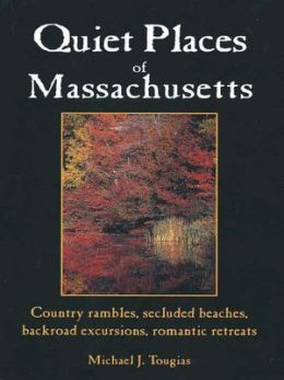 Quiet Places Of Massacusetts: Country Rambles, Secuded Beaches, Backroad Excursions, Romantic Retreats