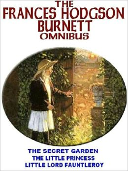 The Frances Hodgson Burnett Omnibus: The Secret Garden; A Little Prinecess; Little Lord Fauntleroy