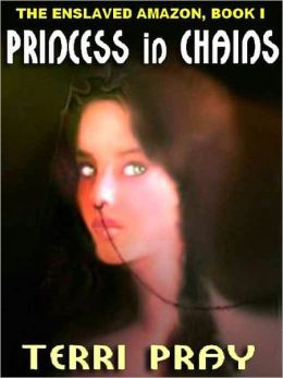 Princess in Chains [The Enslaved Amazon, Book 1]