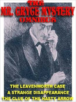 The Mr. Gryce Mystery Omnibus: The Leavenworth Case; A Strange Disappearance; The Hasty Arrow