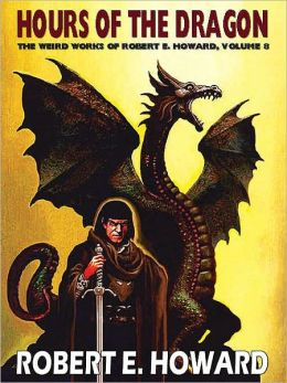 Hours of the Dragon (Weird Works of Robert E. Howard, Volume 8)