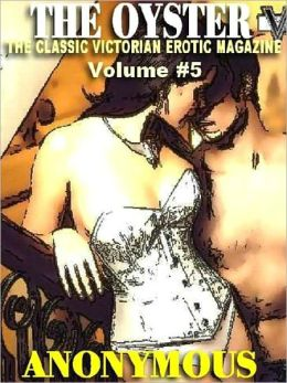 The Victorian Underground Magazine of Erotica [The Oyster Vol. 5]