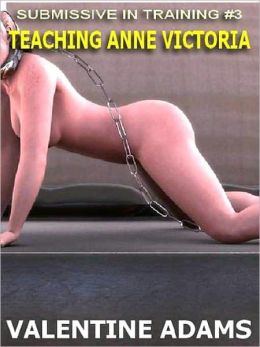 Teaching Anne Victoria [Submissive in Training #3]