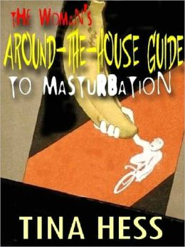 The Woman's Around-the-House Guide to Masturbation