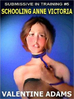 Schooling Anne Victoria [Submissive in Training #5]
