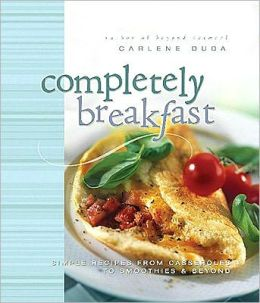 Completely Breakfast: Simple Recipes from Casseroles to Smoothies & Beyond