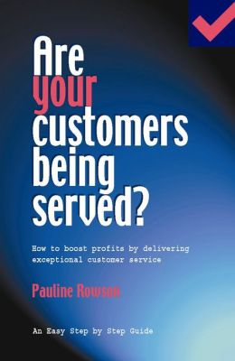 Are Your Customers Being Served?: How to Boost Profits by Giving Exceptional Customer Service