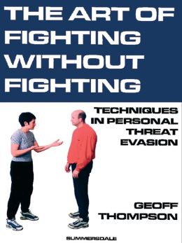 Art of Fighting Without Fighting, The: Techniques in Personal Threat Evasion