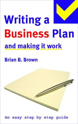Easy Step by Step Guide to Writing a Business Plan and Making it Work