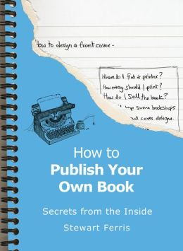 How to Publish Your Own Book: Secrets from the Inside