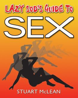 Lazy Sod's Guide to Sex