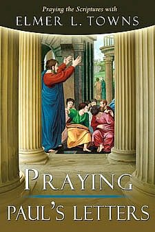 Praying Paul's Letters (Praying the Scriptures Series Book 7)