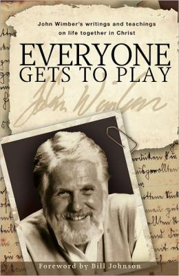 Everyone Gets to Play: John Wimber??s writings and teachings on life together in Christ
