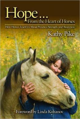 Hope . . . From the Heart of Horses: How Horses Teach Us About Presence, Strength, and Awareness