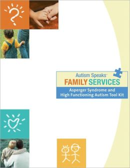 Autism Speaks Asperger Syndrome/ High-Functioning Autism Tool Kit