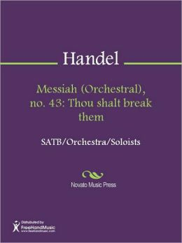 Messiah (Orchestral), no. 43: Thou shalt break them