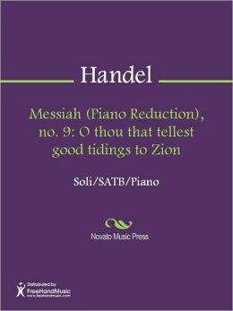 Messiah (Piano Reduction), no. 9: O thou that tellest good tidings to Zion