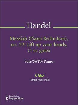 Messiah (Piano Reduction), no. 33: Lift up your heads, O ye gates