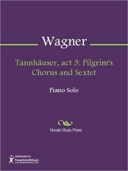 Tannhauser, act 3: Pilgrim's Chorus and Sextet