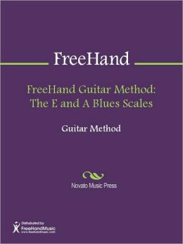 FreeHand Guitar Method: The E and A Blues Scales