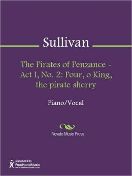 The Pirates of Penzance - Act I, No. 2: Pour, o King, the pirate sherry