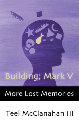 Building; Mark V (a story from More Lost Memories)