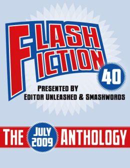 Flash Fiction 40 Anthology: July 2009