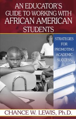 An Educator's Guide to Working with African American Students: Strategies for Promoting Academic Success
