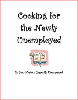 Cooking for the Newly Unemployed