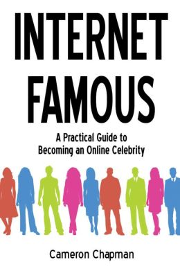 Internet Famous: A Practical Guide to Becoming an Online Celebrity