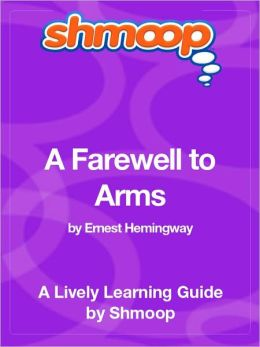 A Farewell to Arms - Shmoop Learning Guide