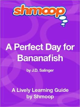 A Perfect Day for Bananafish - Shmoop Learning Guide