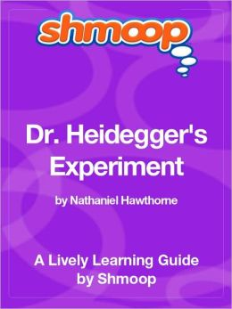 Dr. Heidegger's Experiment - Shmoop Learning Guide