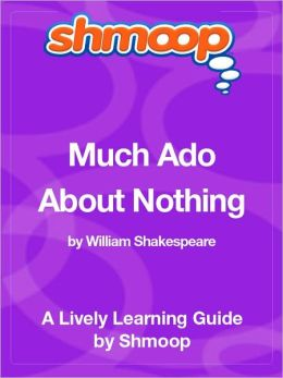 Much Ado about Nothing - Shmoop Learning Guide