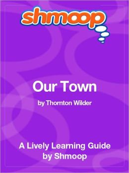 Our Town - Shmoop Learning Guide