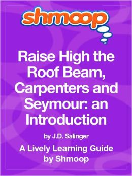 Raise High the Roof Beam, Carpenters and Seymour: An Introduction - Shmoop Learning Guide