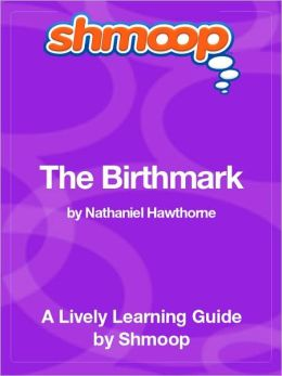 The Birthmark - Shmoop Learning Guide