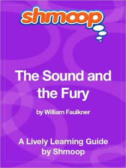 The Sound and the Fury - Shmoop Learning Guide