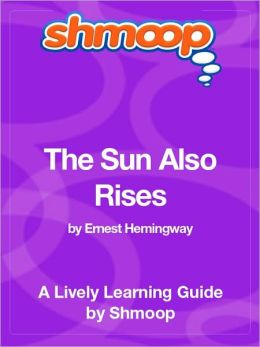 The Sun Also Rises - Shmoop Learning Guide