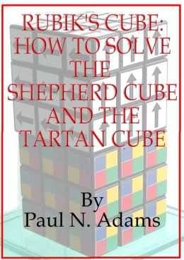Rubik's Cube: How to Solve the Shepherd Cube and Tartan Cube