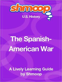 The Spanish-American War - Shmoop US History Guide